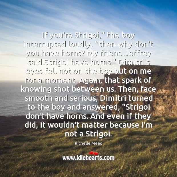 """Image, If you're Strigoi,"""" the boy interrupted loudly, """"then why don't you have"""