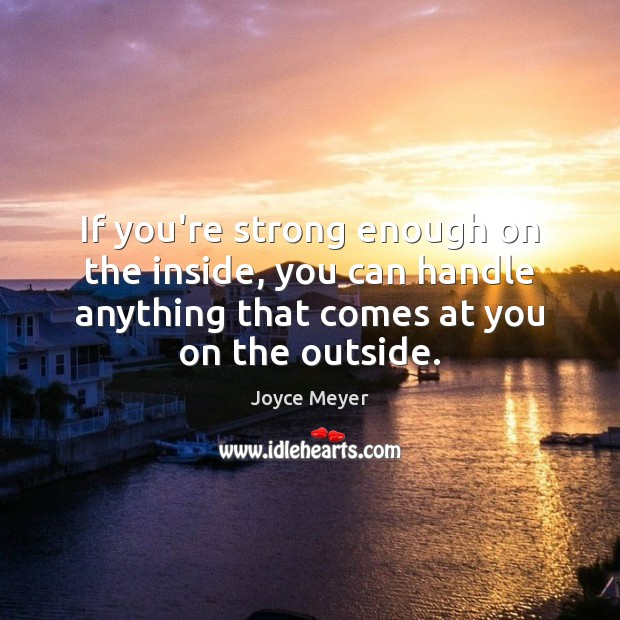 If you're strong enough on the inside, you can handle anything that Image