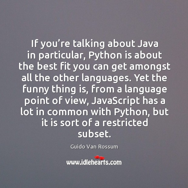 If you're talking about java in particular, python is about the best fit you can get amongst all the other languages. Image
