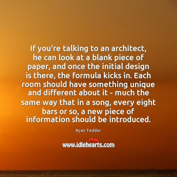 If you're talking to an architect, he can look at a blank Ryan Tedder Picture Quote