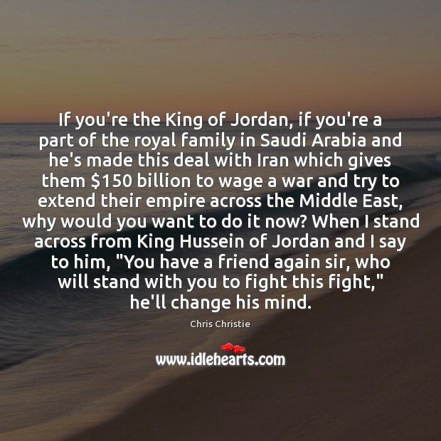 If you're the King of Jordan, if you're a part of the Chris Christie Picture Quote