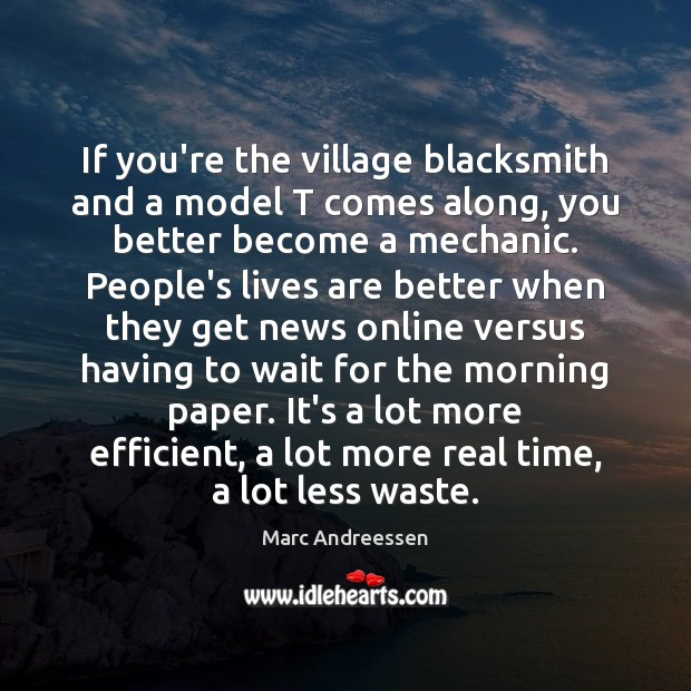 If you're the village blacksmith and a model T comes along, you Image