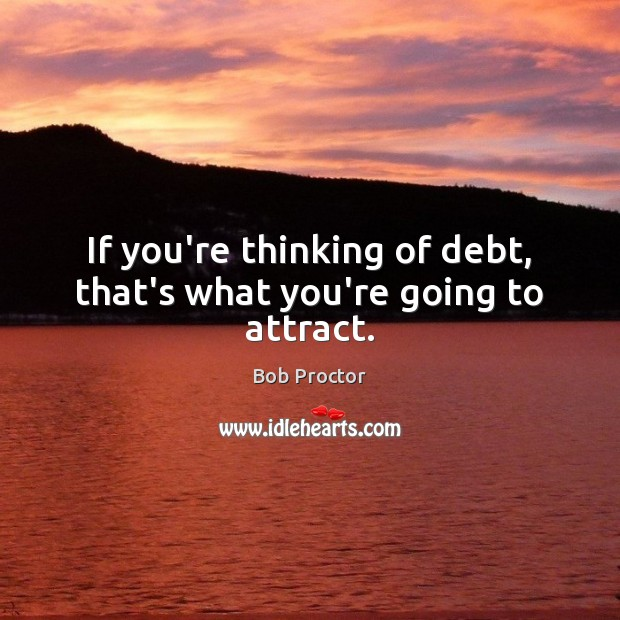 If you're thinking of debt, that's what you're going to attract. Image