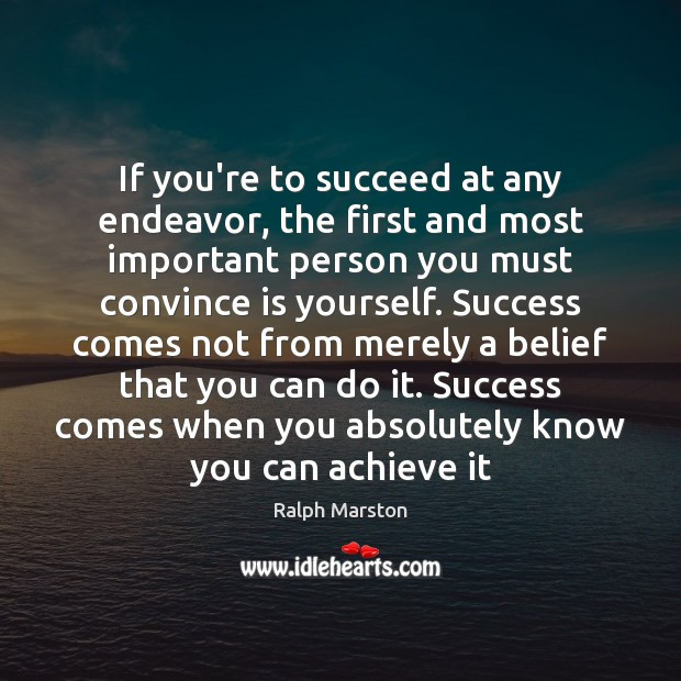 Image, If you're to succeed at any endeavor, the first and most important