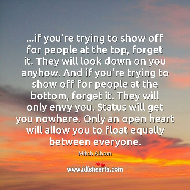 …if you're trying to show off for people at the top, forget Mitch Albom Picture Quote