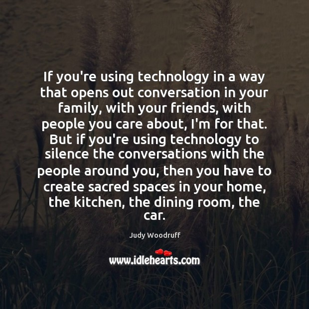 If you're using technology in a way that opens out conversation in Image
