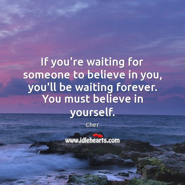 If you're waiting for someone to believe in you, you'll be waiting Believe in Yourself Quotes Image