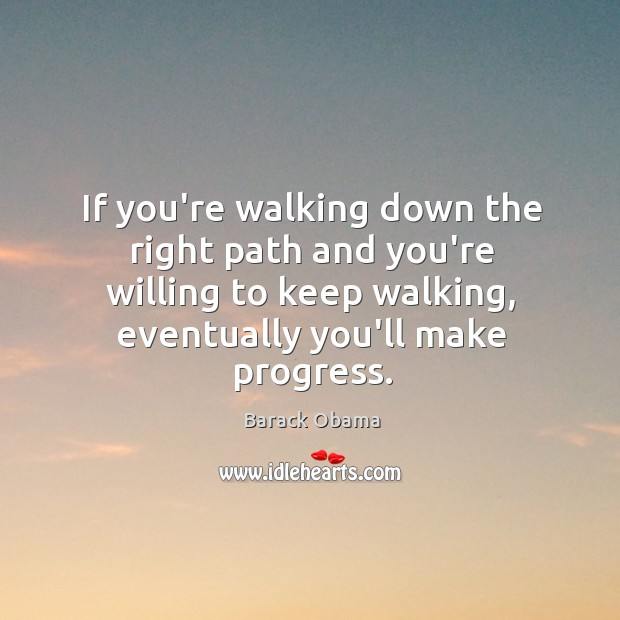Audacity Of Hope Quotes: If You're Walking Down The Right Path And You're Willing