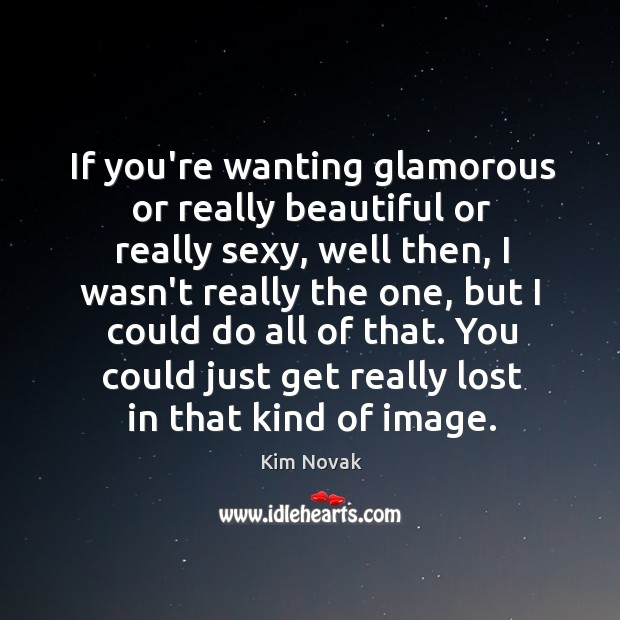 If you're wanting glamorous or really beautiful or really sexy, well then, Kim Novak Picture Quote