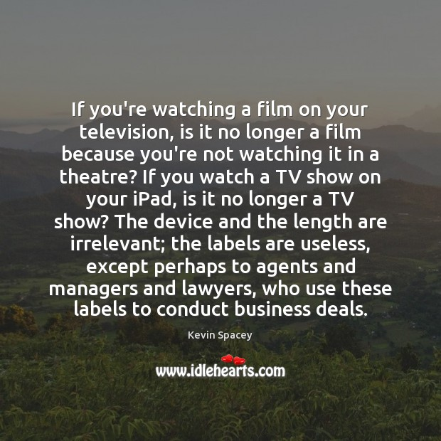If you're watching a film on your television, is it no longer Kevin Spacey Picture Quote