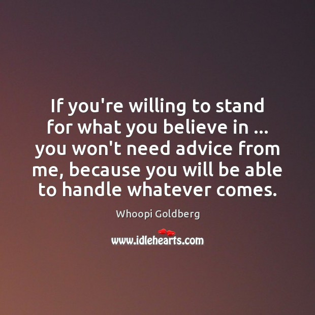 If you're willing to stand for what you believe in … you won't Whoopi Goldberg Picture Quote