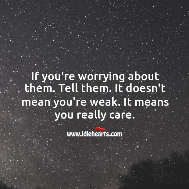 If you're worrying about them. Tell them. Image
