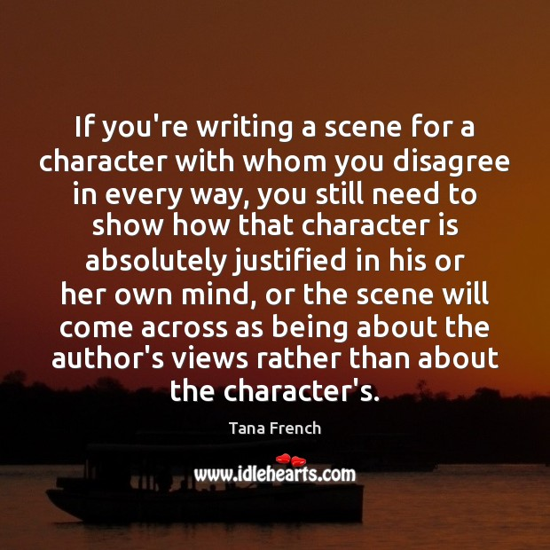 If you're writing a scene for a character with whom you disagree Character Quotes Image