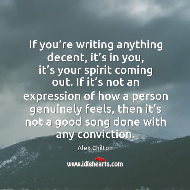 If you're writing anything decent, it's in you, it's your spirit coming out. Image