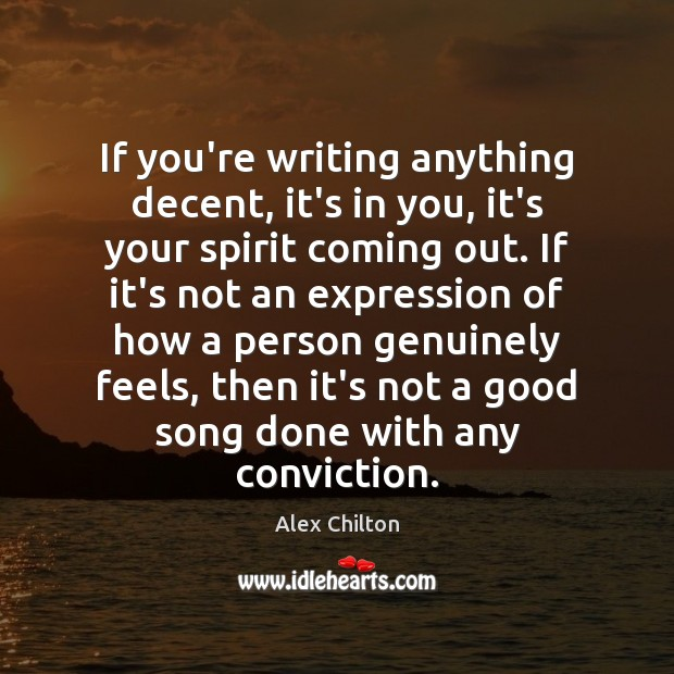 Image, If you're writing anything decent, it's in you, it's your spirit coming