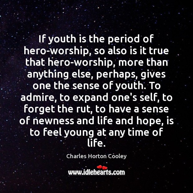 Image, If youth is the period of hero-worship, so also is it true