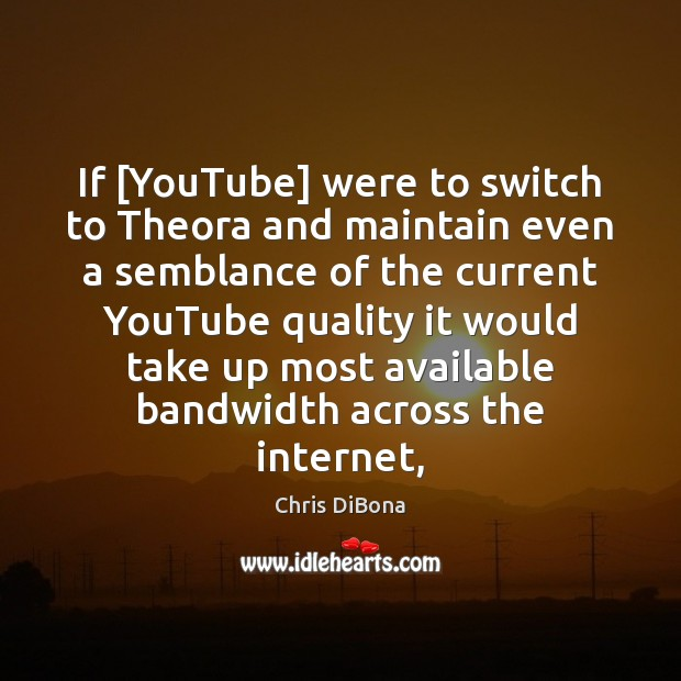 Image, If [YouTube] were to switch to Theora and maintain even a semblance