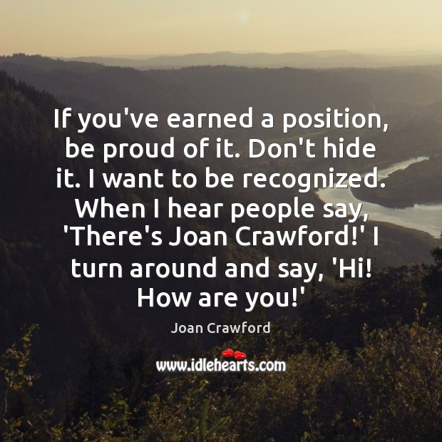 If you've earned a position, be proud of it. Don't hide it. Proud Quotes Image