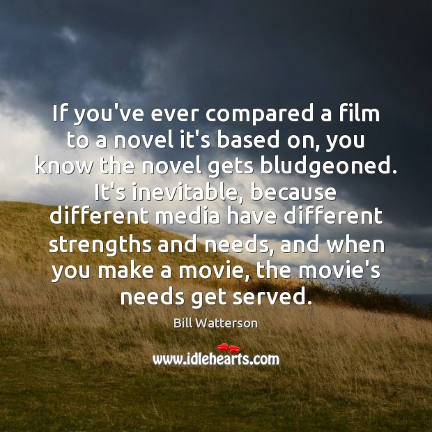 If you've ever compared a film to a novel it's based on, Bill Watterson Picture Quote