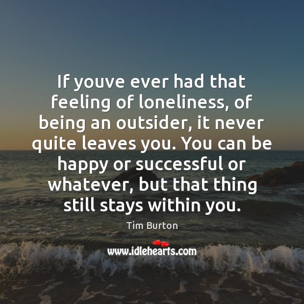 Image, If youve ever had that feeling of loneliness, of being an outsider,