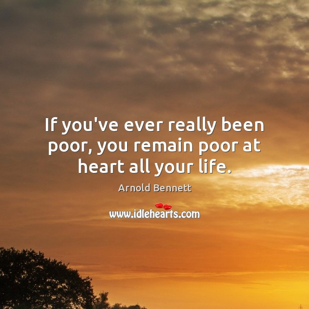 If you've ever really been poor, you remain poor at heart all your life. Image