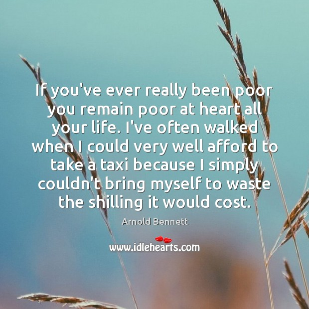 If you've ever really been poor you remain poor at heart all Arnold Bennett Picture Quote