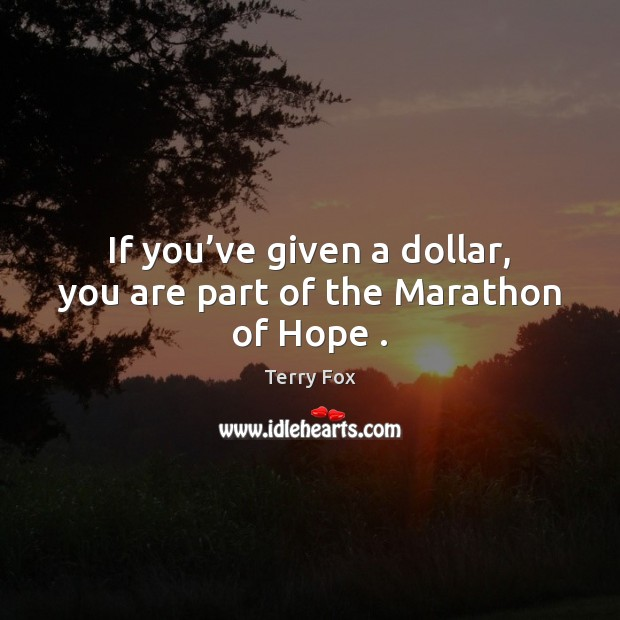Image, If you've given a dollar, you are part of the Marathon of Hope .