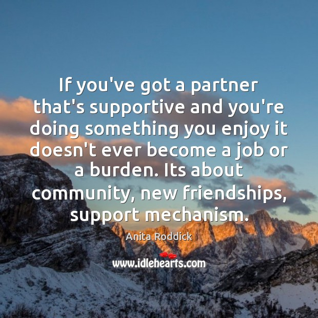 If you've got a partner that's supportive and you're doing something you Anita Roddick Picture Quote