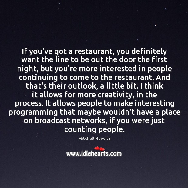 If you've got a restaurant, you definitely want the line to be Mitchell Hurwitz Picture Quote
