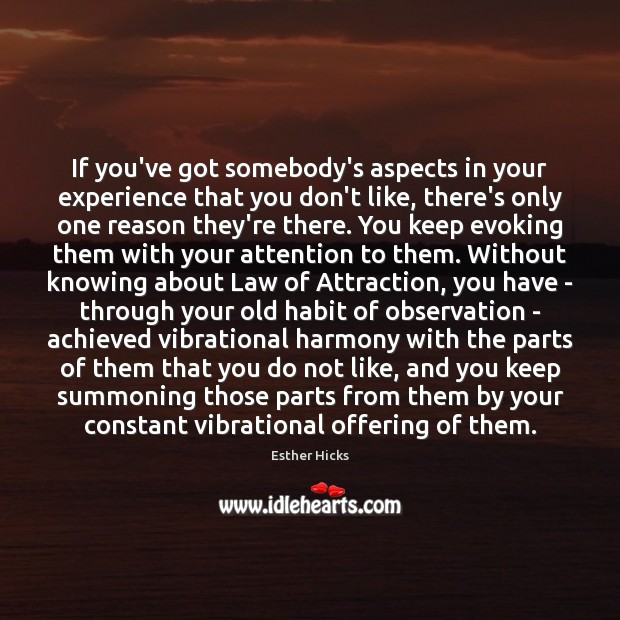 If you've got somebody's aspects in your experience that you don't like, Image