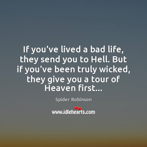 Image, If you've lived a bad life, they send you to Hell. But