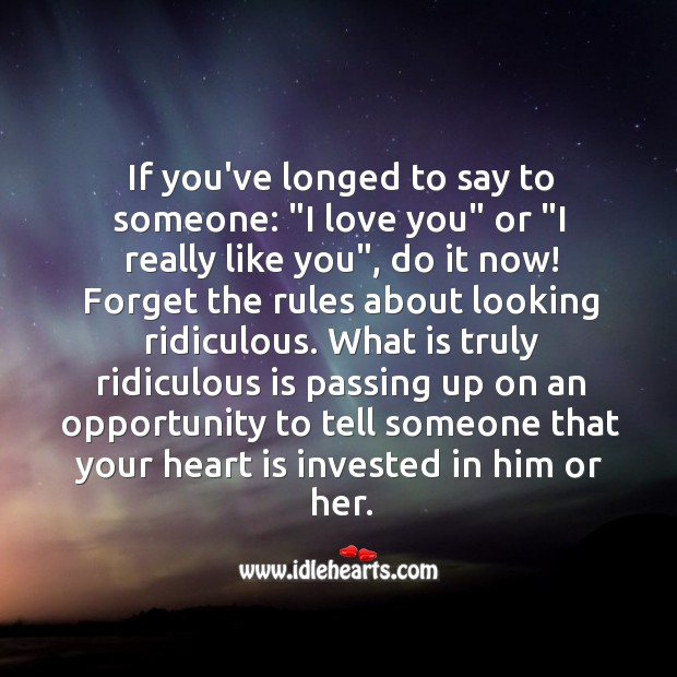 """If you've longed to say to someone: """"I love you"""" or """"I really like you"""", do it now! Image"""