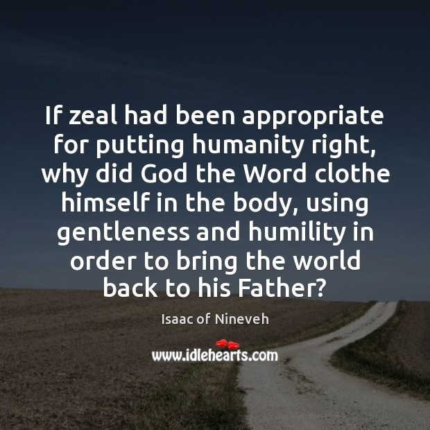 Image, If zeal had been appropriate for putting humanity right, why did God