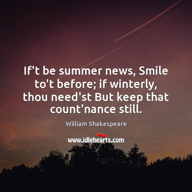 If't be summer news, Smile to't before; if winterly, thou need'st But Image