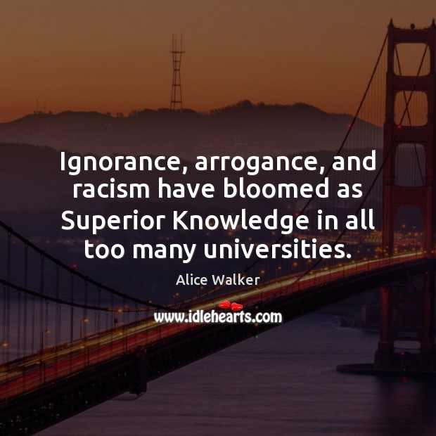 Ignorance, arrogance, and racism have bloomed as Superior Knowledge in all too Image