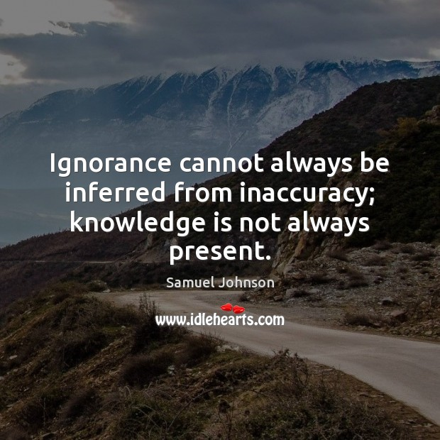 Image, Ignorance cannot always be inferred from inaccuracy; knowledge is not always present.