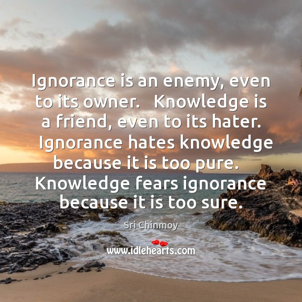 Ignorance is an enemy, even to its owner.   Knowledge is a friend, Image