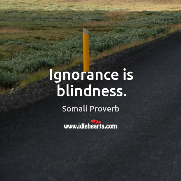 Ignorance is blindness. Somali Proverbs Image