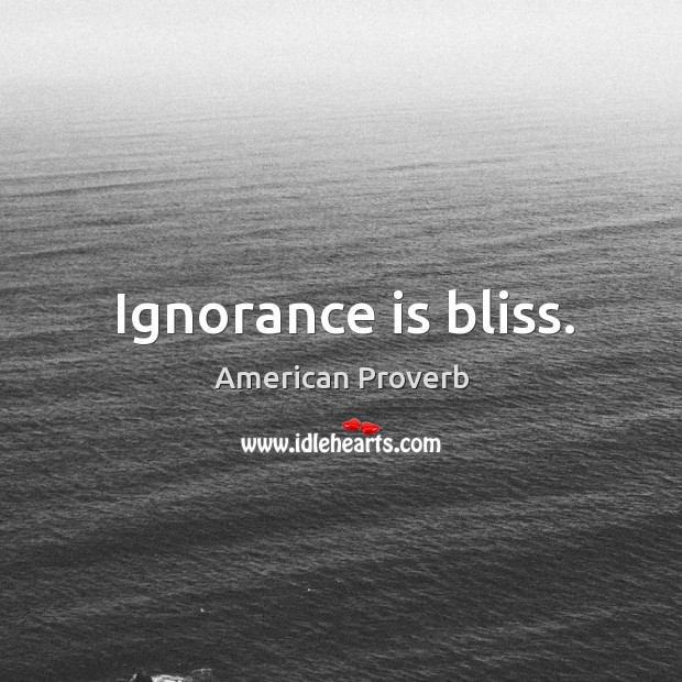 Ignorance is bliss. American Proverbs Image