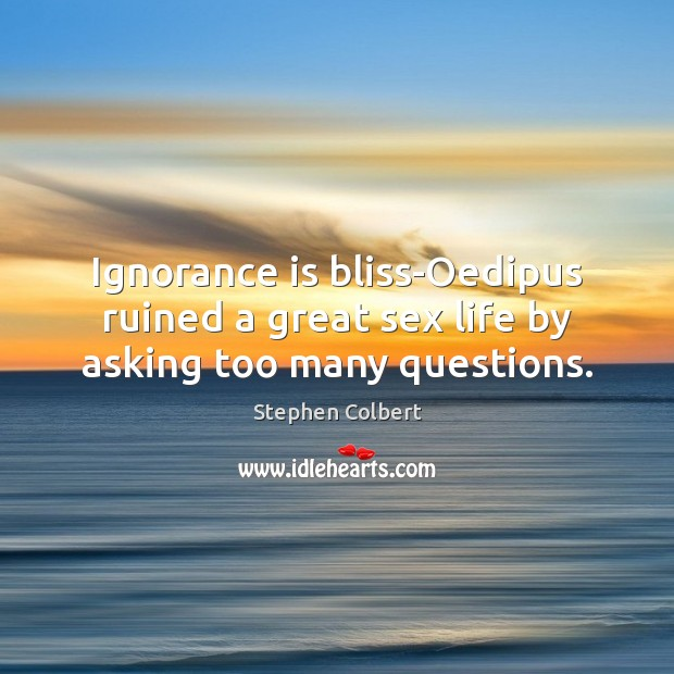 Image, Ignorance is bliss-Oedipus ruined a great sex life by asking too many questions.
