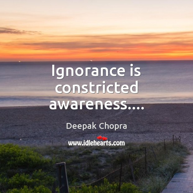 Ignorance is constricted awareness…. Ignorance Quotes Image