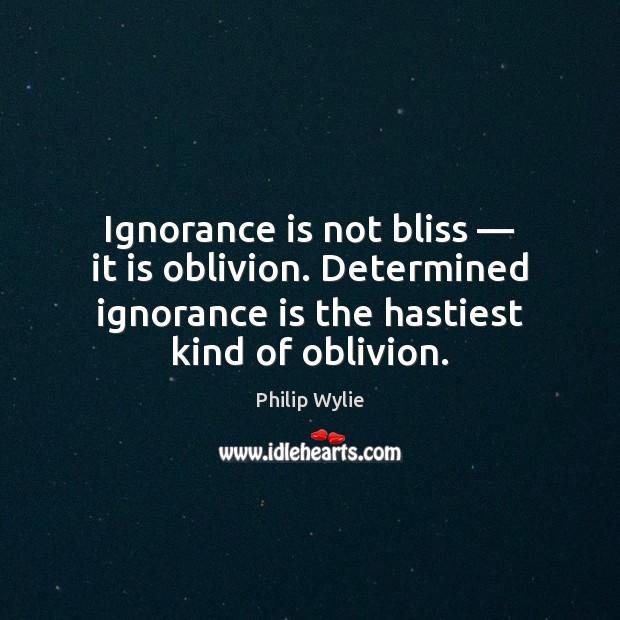 Ignorance is not bliss — it is oblivion. Determined ignorance is the hastiest Ignorance Quotes Image