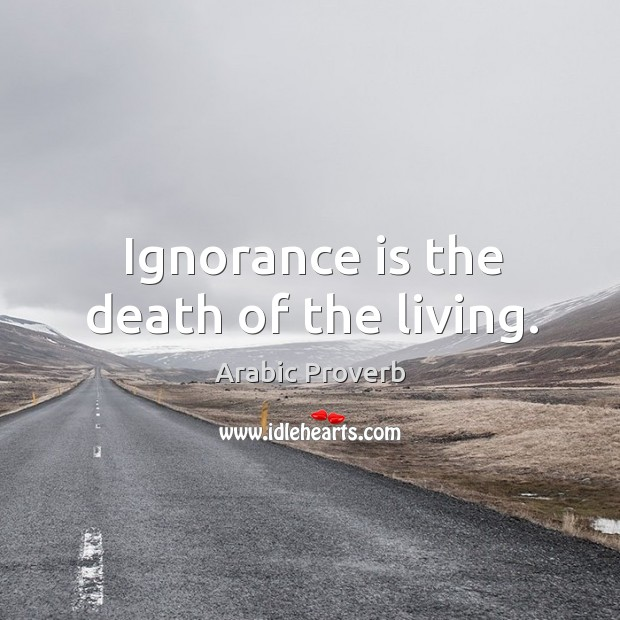 Image, Ignorance is the death of the living.