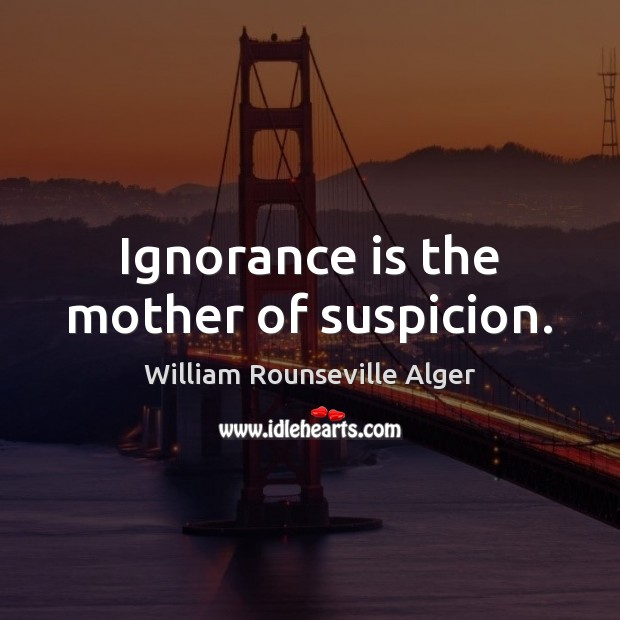 Ignorance is the mother of suspicion. Ignorance Quotes Image