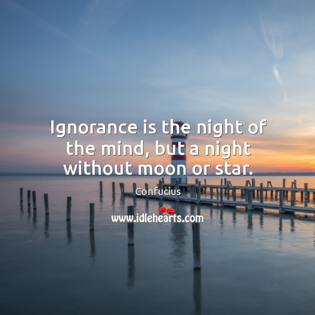 Image, Ignorance is the night of the mind, but a night without moon or star.