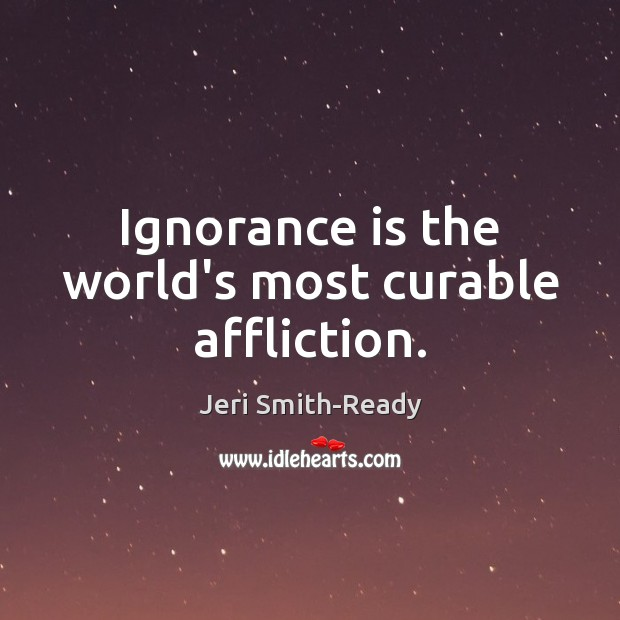 Ignorance is the world's most curable affliction. Ignorance Quotes Image