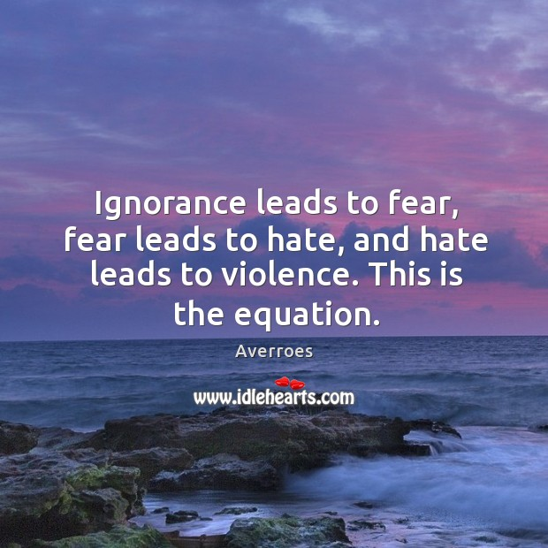 Image, Ignorance leads to fear, fear leads to hate, and hate leads to