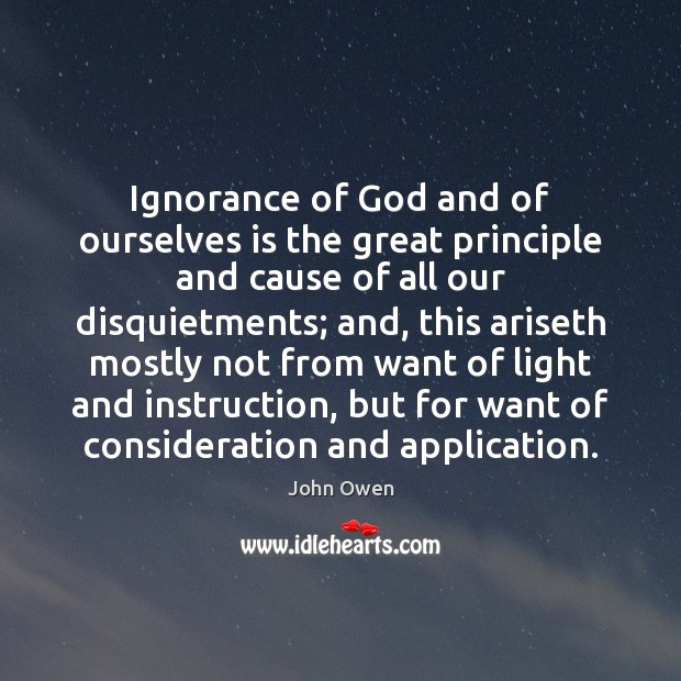 Ignorance of God and of ourselves is the great principle and cause John Owen Picture Quote