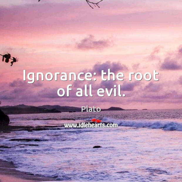 Ignorance: the root of all evil. Image