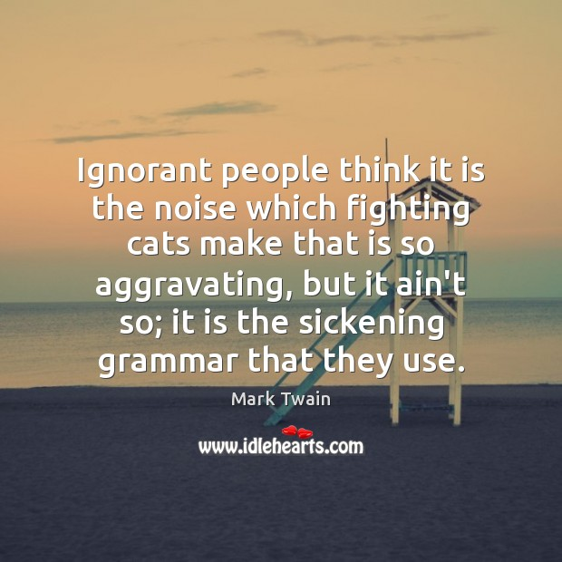 Ignorant people think it is the noise which fighting cats make that Image